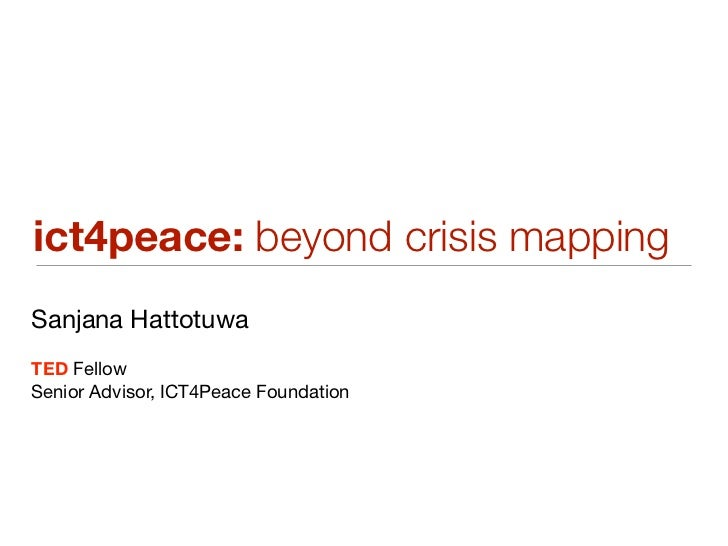 ict4peace: beyond crisis mappingSanjana HattotuwaTED FellowSenior Advisor, ICT4Peace Foundation