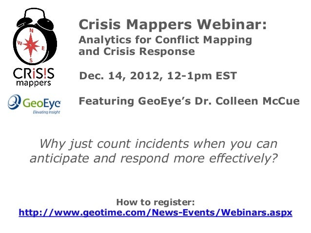 Crisis Mappers Webinar:          Analytics for Conflict Mapping          and Crisis Response          Dec. 14, 2012, 12-1p...