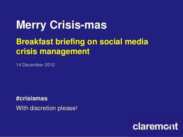 Merry Crisis-masBreakfast briefing on social mediacrisis management14 December 2012#crisismasWith discretion please!