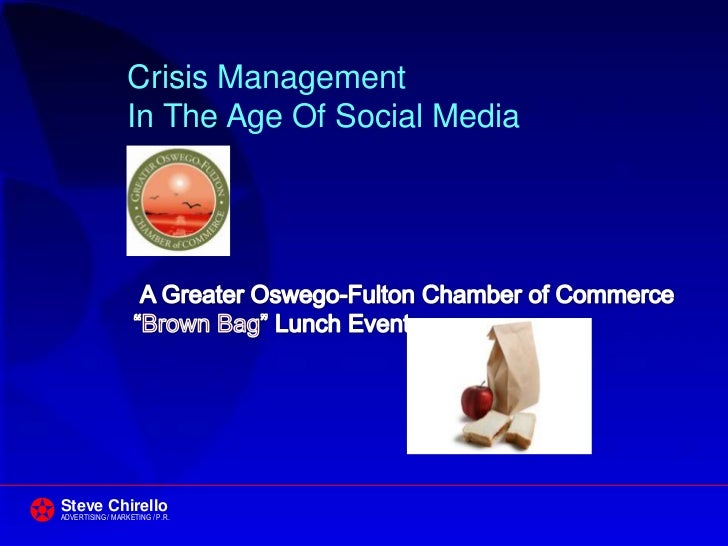 Crisis Management                  In The Age Of Social MediaSteve ChirelloADVERTISING / MARKETING / P.R.
