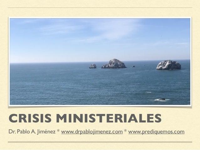 CRISIS MINISTERIALES Dr. Pablo A. Jiménez * www.drpablojimenez.com * www.prediquemos.com