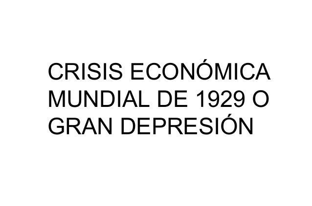 CRISIS ECONÓMICAMUNDIAL DE 1929 OGRAN DEPRESIÓN