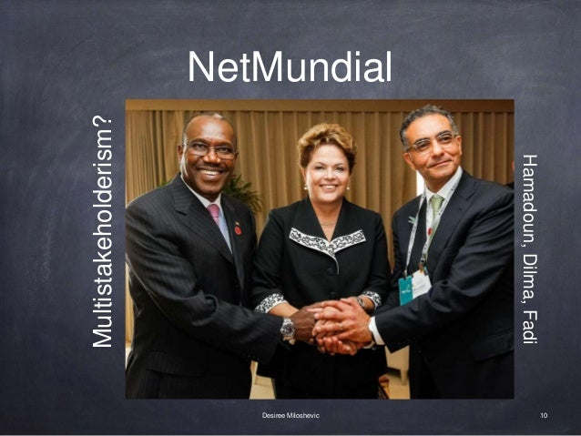 NetMundial 10Desiree Miloshevic Hamadoun,Dilma,Fadi Multistakeholderism?