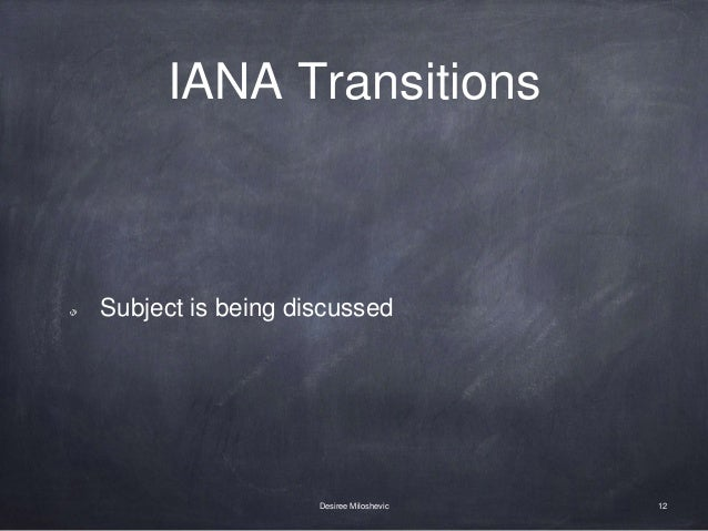 IANA Transitions Subject is being discussed 12Desiree Miloshevic