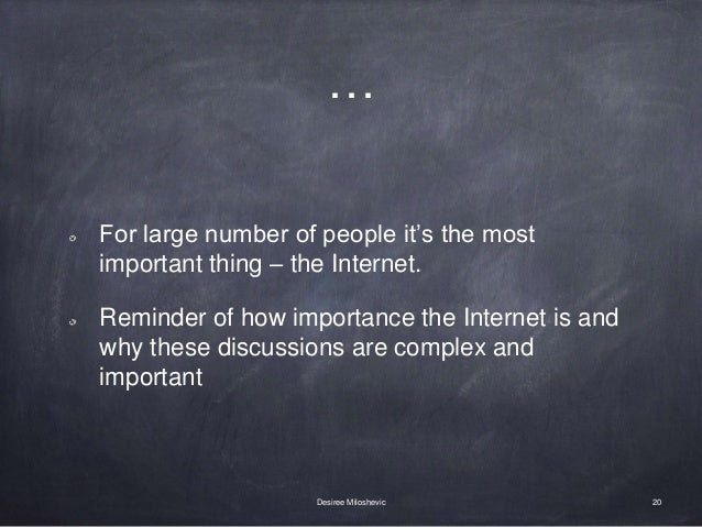 … For large number of people it's the most important thing – the Internet. Reminder of how importance the Internet is and ...