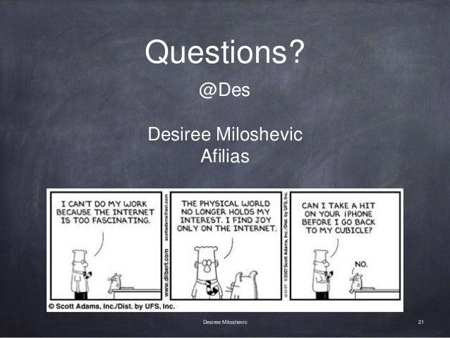 Questions? 21Desiree Miloshevic @Des Desiree Miloshevic Afilias