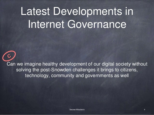 Latest Developments in Internet Governance 4Desiree Miloshevic Can we imagine healthy development of our digital society w...