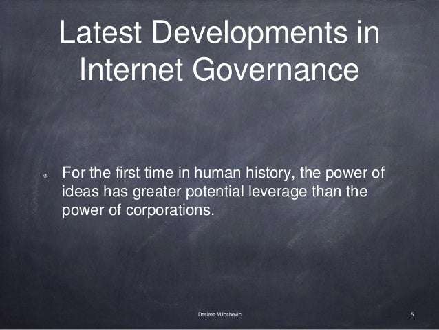 Latest Developments in Internet Governance For the first time in human history, the power of ideas has greater potential l...