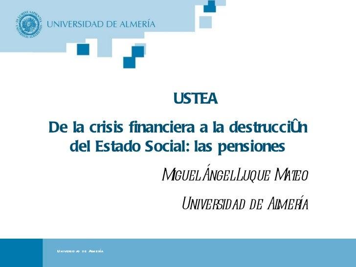 Portada USTEA De la crisis financiera a la destrucción del Estado Social: las pensiones Miguel Ángel Luque Mateo Universid...