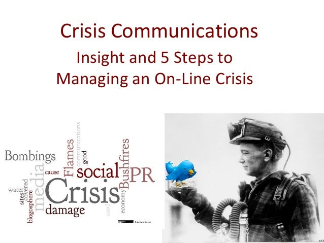 Crisis Communications Insight and 5 Steps to  Managing an On-Line Crisis