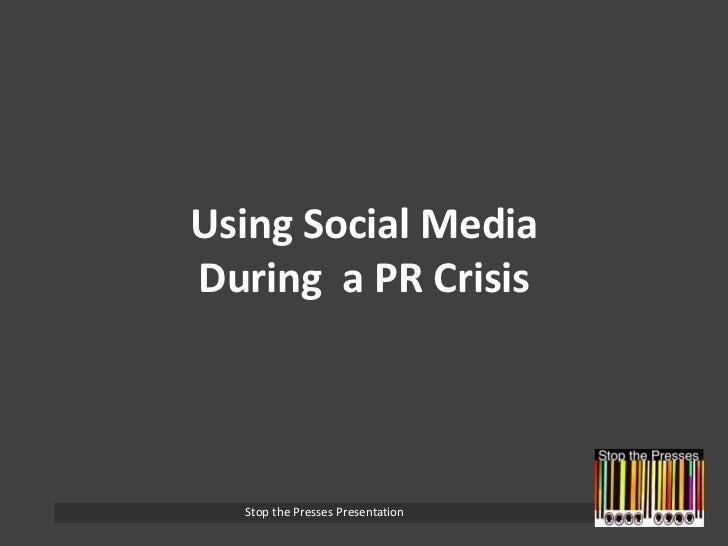 Using Social MediaDuring  a PR Crisis<br />Stop the Presses Presentation<br />