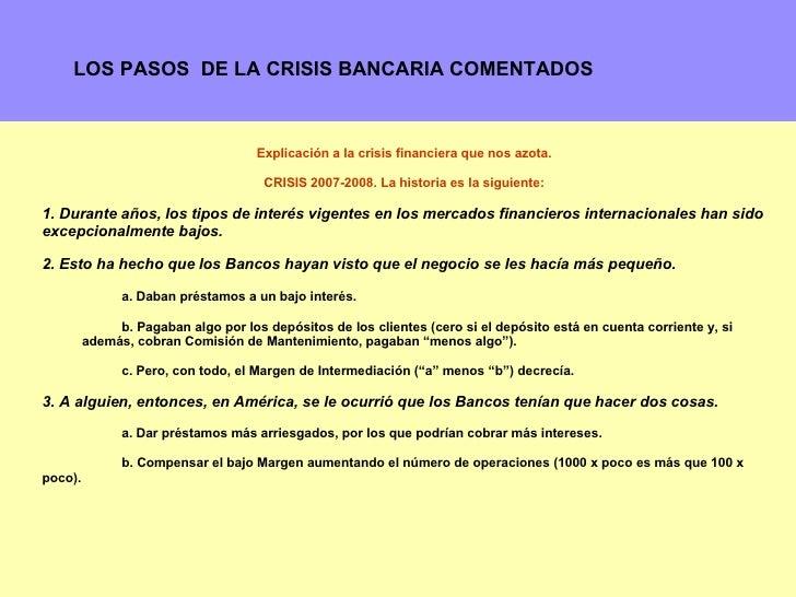 <ul><li>Explicación a la crisis financiera que nos azota. CRISIS 2007-2008. La historia es la siguiente: </li></ul><ul><li...