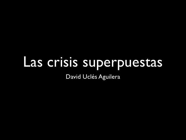 Las crisis superpuestas        David Uclés Aguilera