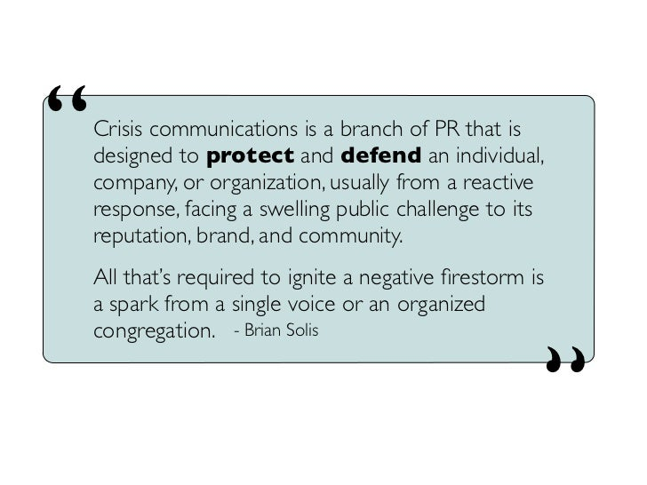 """""""   Crisis communications is a branch of PR that is     designed to protect and defend an individual,     company, or orga..."""