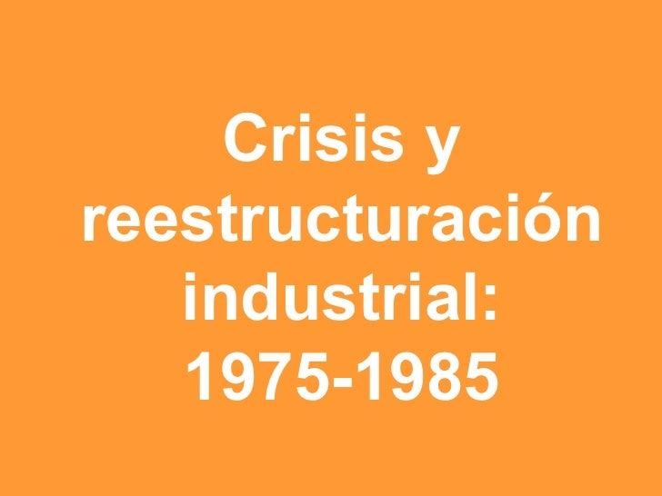 Crisis y reestructuración industrial: 1975-1985