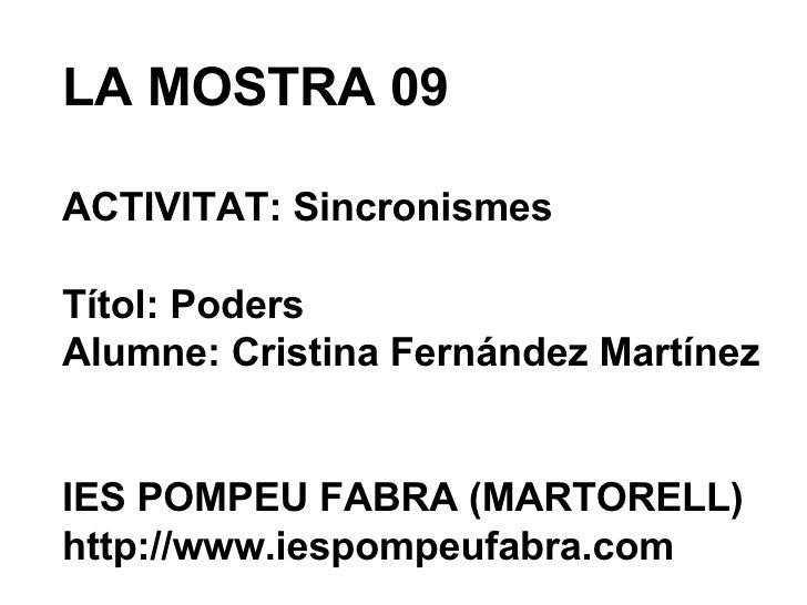 LA MOSTRA 09 ACTIVITAT: Sincronismes Títol: Poders Alumne: Cristina Fernández Martínez IES POMPEU FABRA (MARTORELL) http:/...