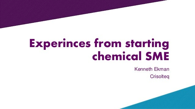 Experinces from starting chemical SME Kenneth Ekman Crisolteq