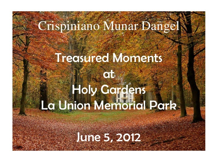 Crispiniano Munar Dangel  Treasured Moments          at     Holy GardensLa Union Memorial Park      June 5, 2012