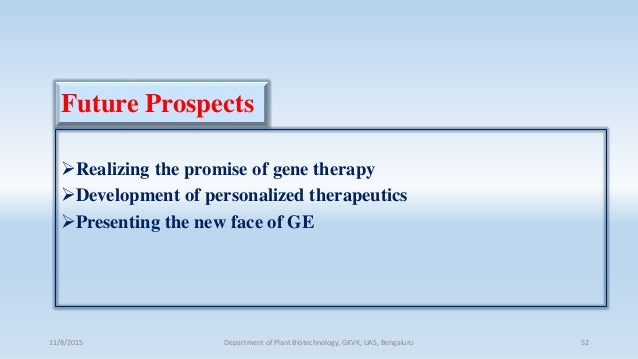 Future Prospects Realizing the promise of gene therapy Development of personalized therapeutics Presenting the new face...