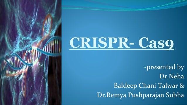CRISPR- Cas9 -presented by Dr.Neha Baldeep Chani Talwar & Dr.Remya Pushparajan Subha