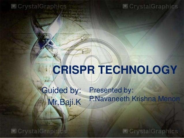 CRISPR TECHNOLOGY Guided by: Mr.Baji.K Presented by: P.Navaneeth Krishna Menon