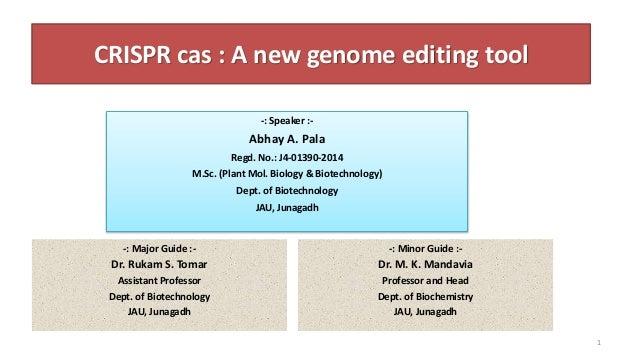 CRISPR cas : A new genome editing tool -: Major Guide :- Dr. Rukam S. Tomar Assistant Professor Dept. of Biotechnology JAU...