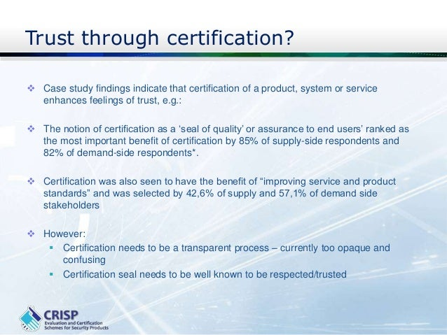 Can Trust In Security TEchnologies be Enhanced through Certification?