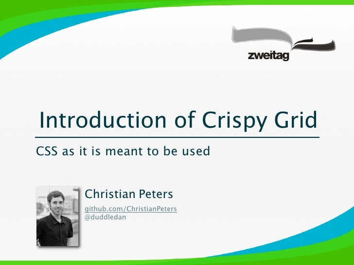 Introduction of Crispy GridCSS as it is meant to be used        Christian Peters        github.com/ChristianPeters        ...
