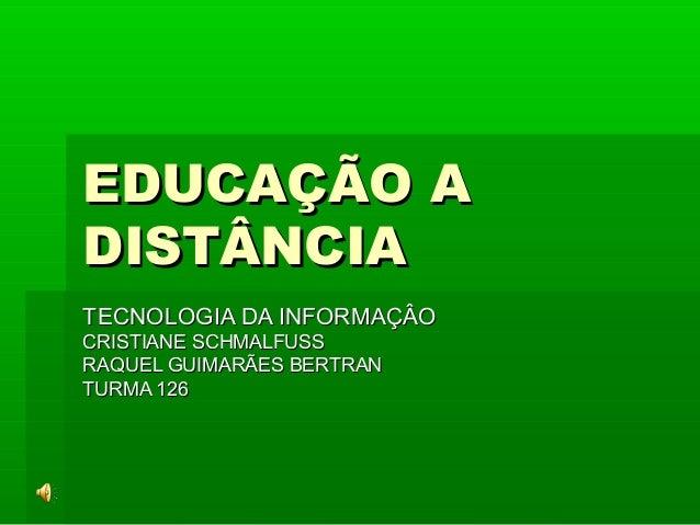 EDUCAÇÃO AEDUCAÇÃO A DISTÂNCIADISTÂNCIA TECNOLOGIA DA INFORMAÇÂOTECNOLOGIA DA INFORMAÇÂO CRISTIANE SCHMALFUSSCRISTIANE SCH...