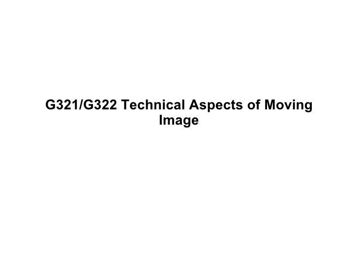 G321/G322 Technical Aspects of Moving Image
