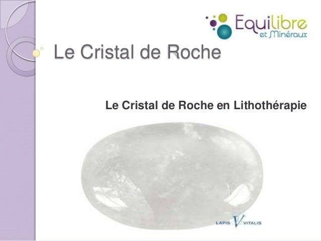 Le Cristal de Roche Le Cristal de Roche en Lithothérapie