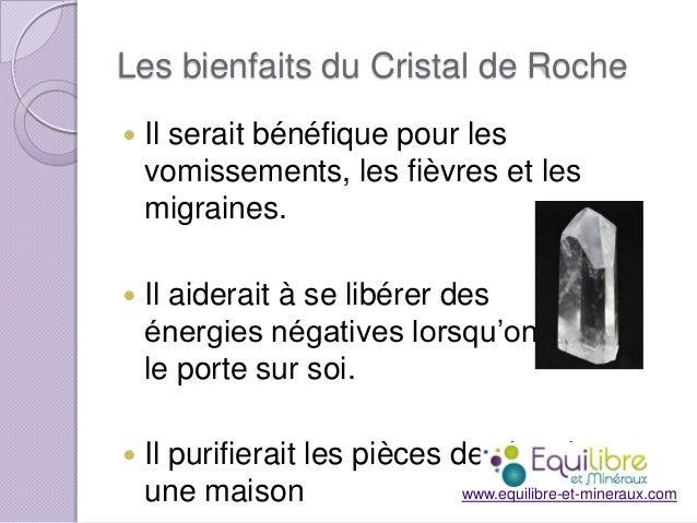 Les bienfaits du Cristal de Roche   Il serait bénéfique pour les vomissements, les fièvres et les migraines.    Il aider...