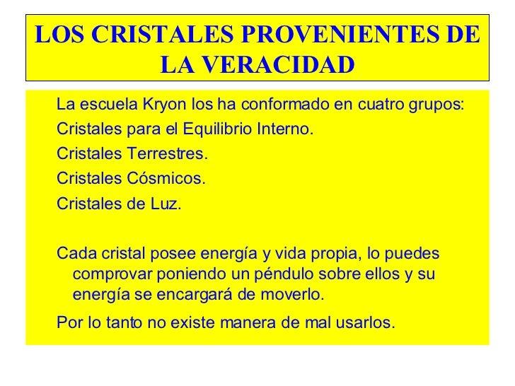 LOS CRISTALES PROVENIENTES DE LA VERACIDAD <ul><ul><li>La escuela Kryon los ha conformado en cuatro grupos: </li></ul></ul...