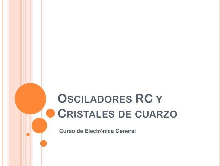 OSCILADORES RC YCRISTALES DE CUARZOCurso de Electrónica General
