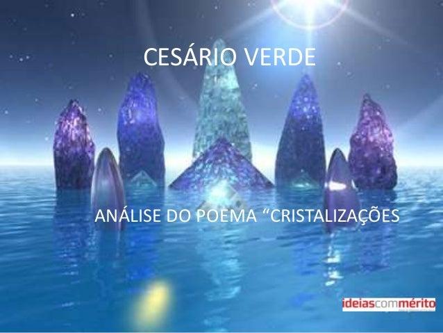 """CESÁRIO VERDEANÁLISE DO POEMA """"CRISTALIZAÇÕES"""