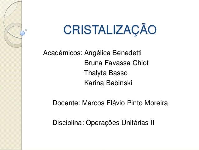 CRISTALIZAÇÃOAcadêmicos: Angélica BenedettiBruna Favassa ChiotThalyta BassoKarina BabinskiDocente: Marcos Flávio Pinto Mor...