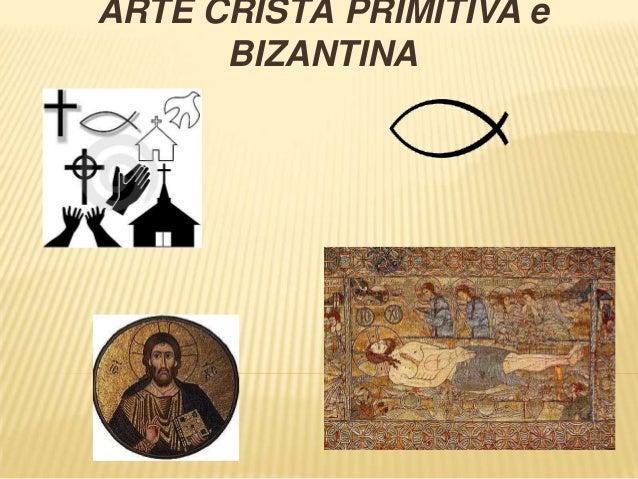 ARTE CRISTÃ PRIMITIVA e BIZANTINA