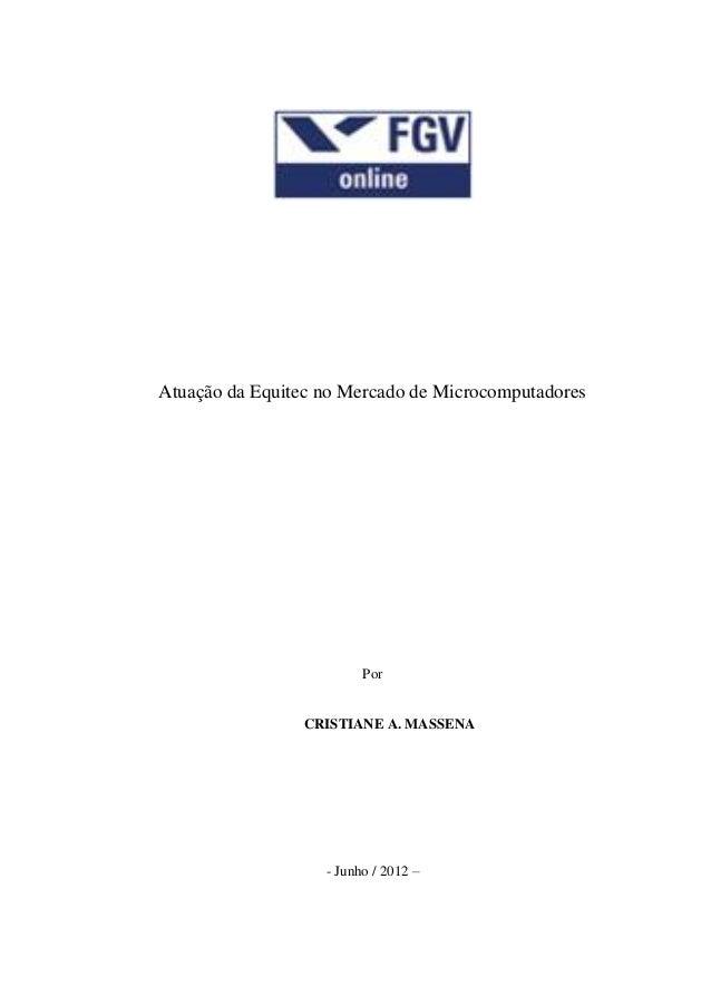 Atuação da Equitec no Mercado de Microcomputadores Por CRISTIANE A. MASSENA - Junho / 2012 –