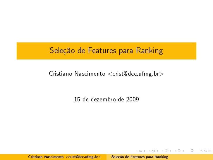Seleção de Features para Ranking            Cristiano Nascimento <crist@dcc.ufmg.br>                              15 de de...