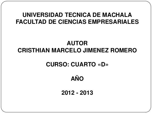 UNIVERSIDAD TECNICA DE MACHALAFACULTAD DE CIENCIAS EMPRESARIALES             AUTORCRISTHIAN MARCELO JIMENEZ ROMERO        ...