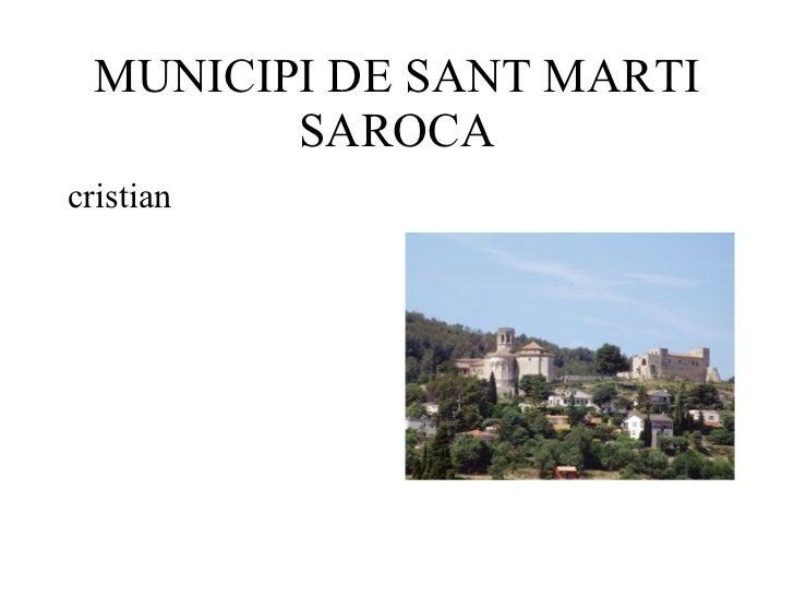 MUNICIPI DE SANT MARTI SAROCA <ul><li>cristian </li></ul>