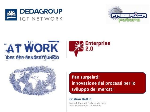 Pan surgelati: innovazione dei processi per lo sviluppo dei mercatiCristian BettiniSales & Channel Partner ManagerArea Sol...
