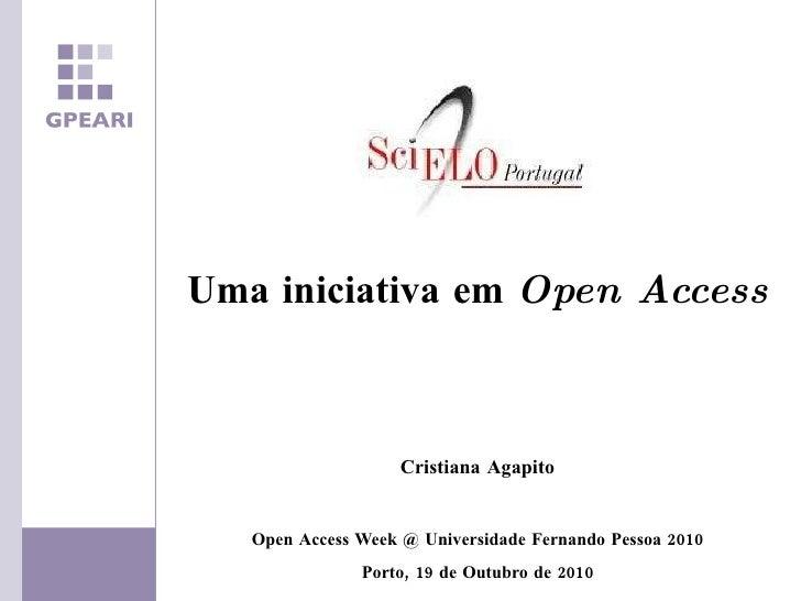 <ul><li>Uma iniciativa em  Open Access </li></ul><ul><li>Cristiana Agapito </li></ul><ul><li>Open Access Week @ Universida...