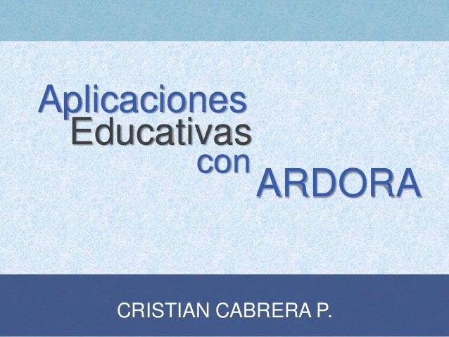 Aplicaciones Educativas con  ARDORA  CRISTIAN CABRERA P.