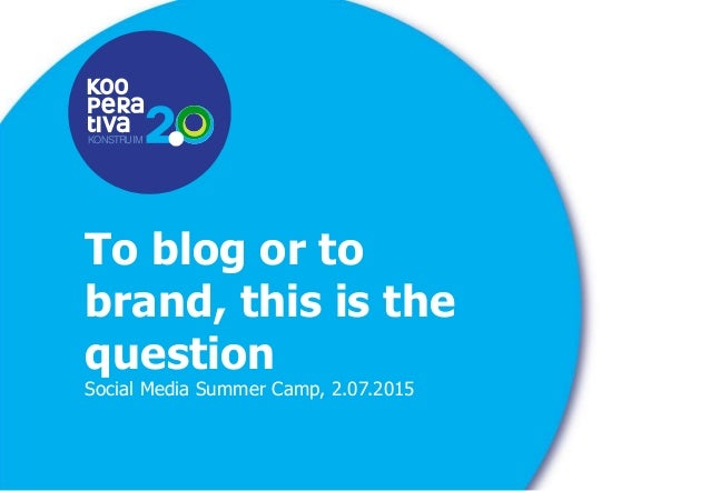 KONSTRUIM KONSTRUIM To blog or to brand, this is the question Social Media Summer Camp, 2.07.2015
