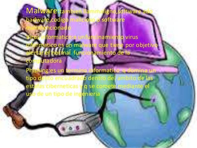 Malware:tambien llammaligno,software adobadware,codigo malicioso o softwaremalintencionadoVirus informatico:e unfuncinamie...
