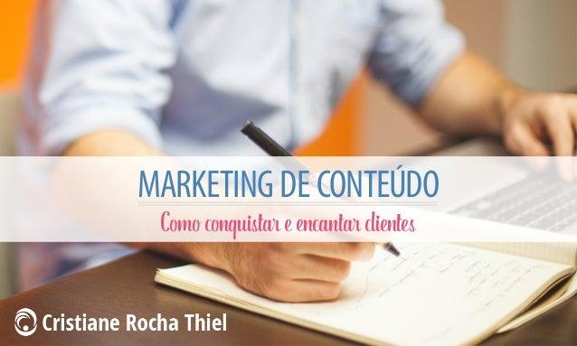 MARKETING DE CONTEÚDO Como conquistar e encantar clientes