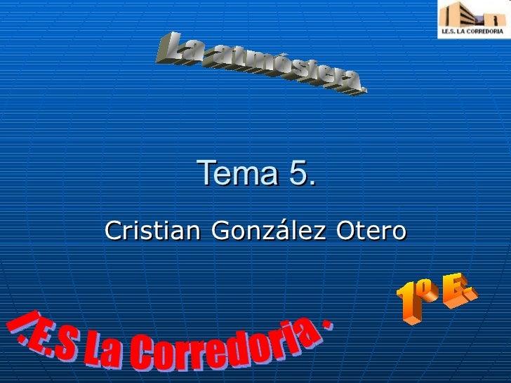 Tema 5. Cristian González Otero La atmósfera. I.E.S La Corredoria. 1º E.