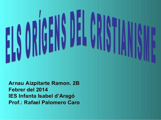 Arnau Aizpitarte Ramon. 2B Febrer del 2014 IES Infanta Isabel d'Aragó Prof.: Rafael Palomero Caro