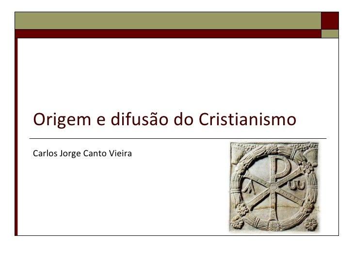 Origem e difusão do Cristianismo Carlos Jorge Canto Vieira